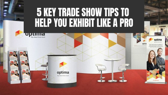 5 Key Trade Show Tips to Help You Exhibit Like a Pro